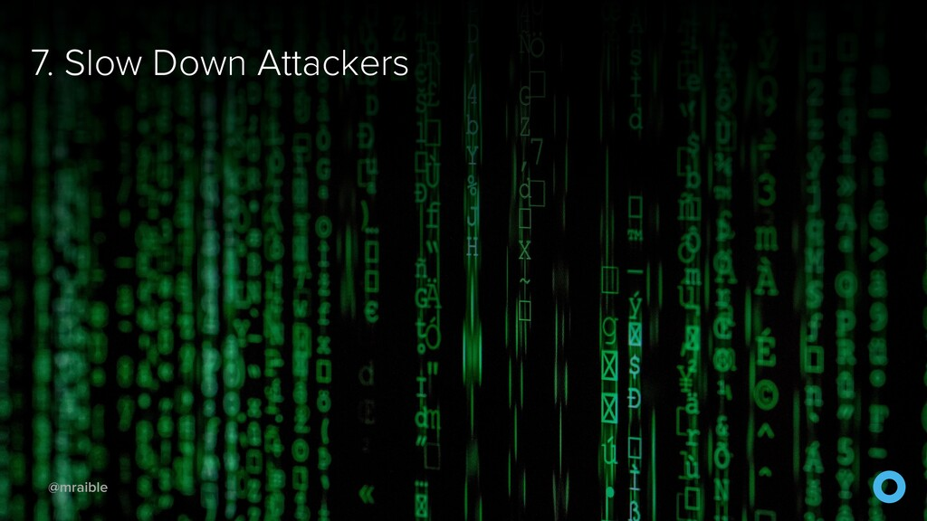 @mraible 7. Slow Down Attackers