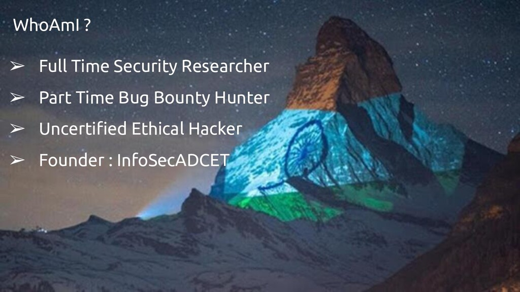 WhoAmI ? ➢ Full Time Security Researcher ➢ Part...