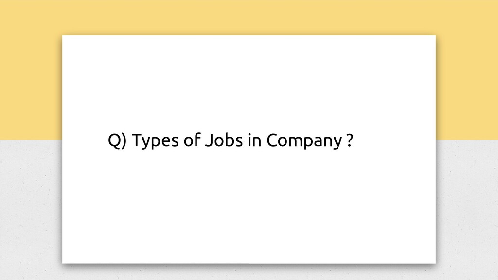 Q) Types of Jobs in Company ?