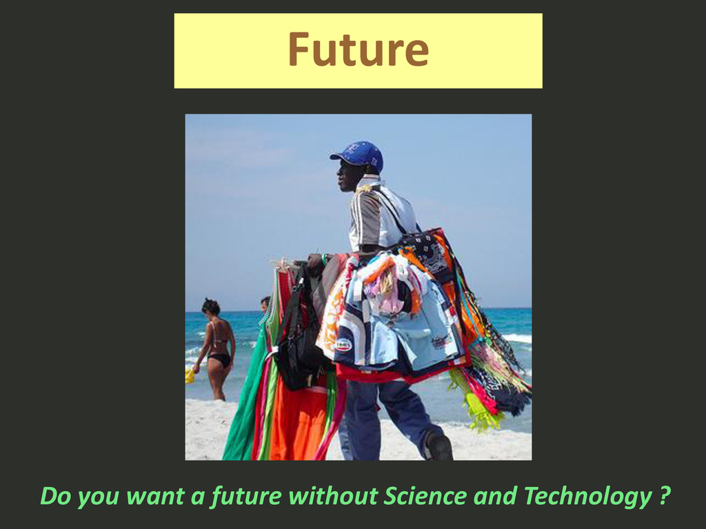 Future Do you want a future without Science and...