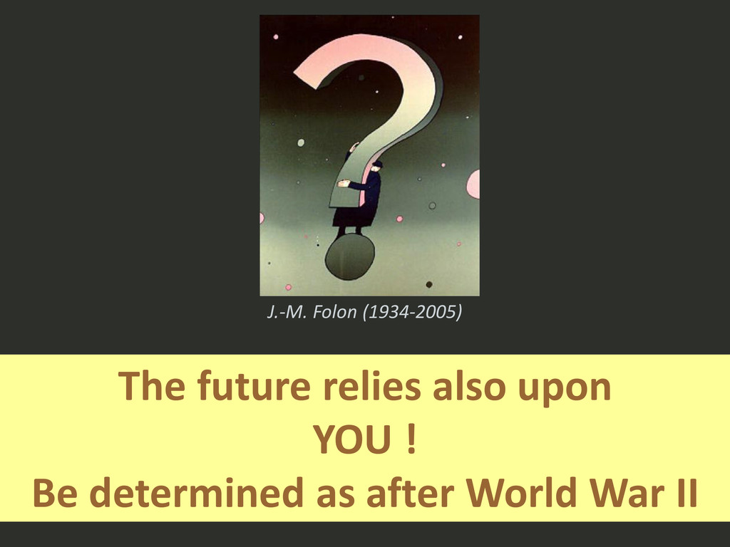 The future relies also upon YOU ! Be determined...