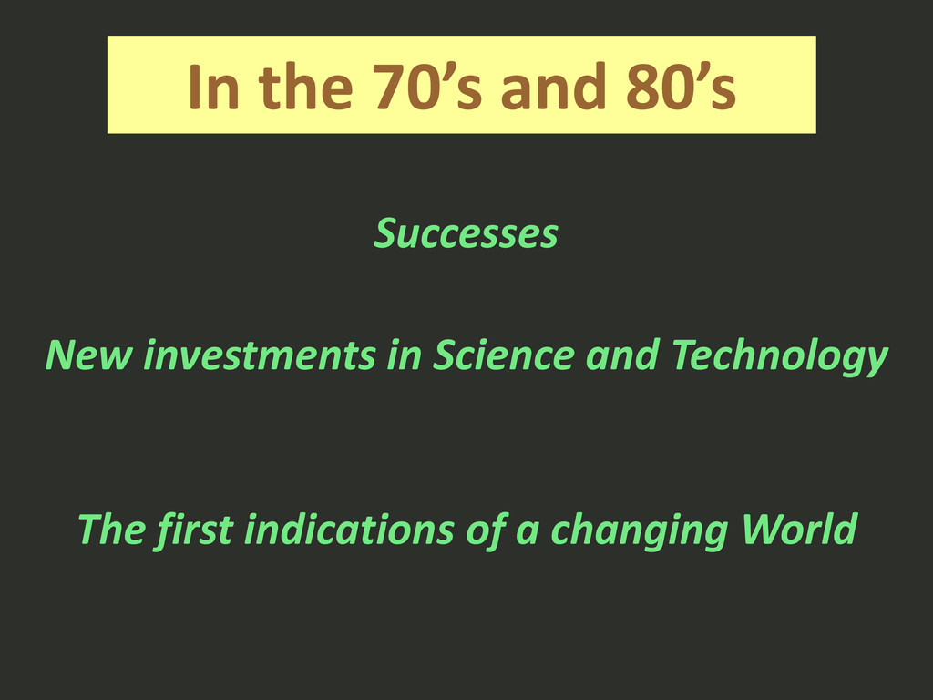 In the 70's and 80's Successes New investments ...