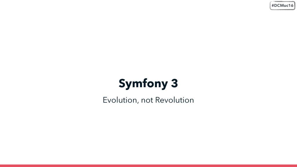 Evolution, not Revolution Symfony 3 #DCMuc16