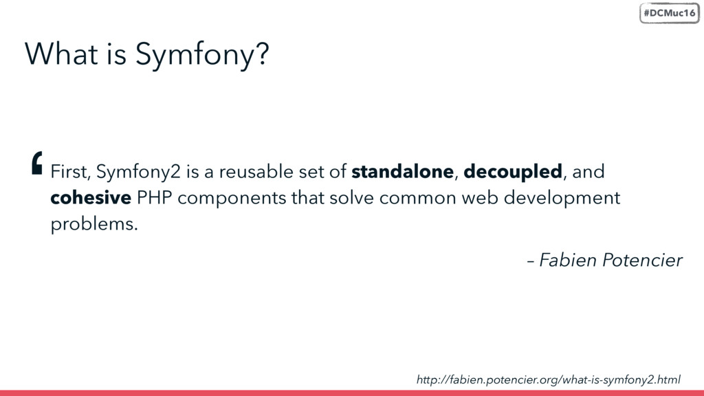 First, Symfony2 is a reusable set of standalone...