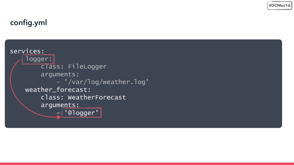 services: logger: class: FileLogger argument...