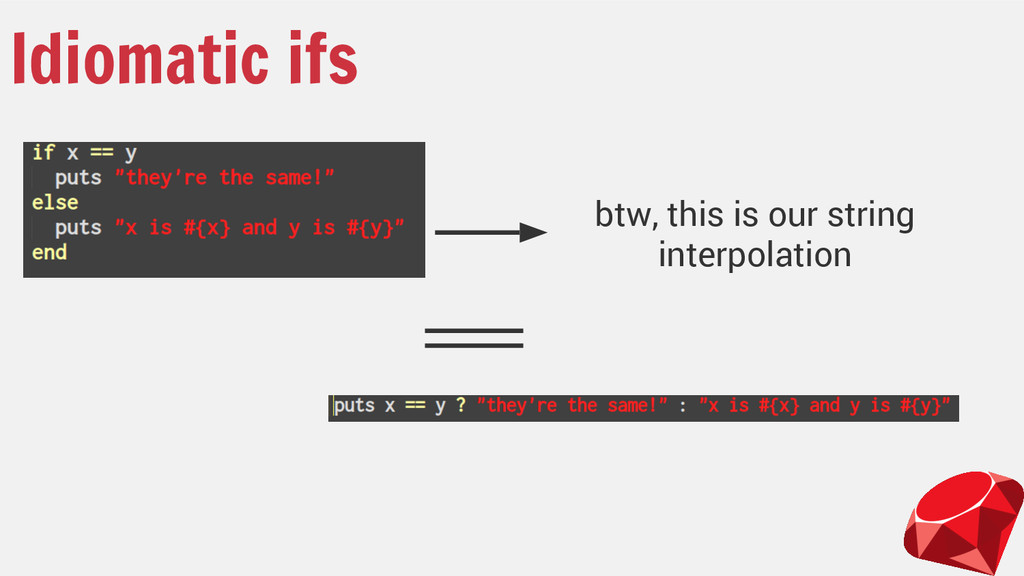 Idiomatic ifs btw, this is our string interpola...