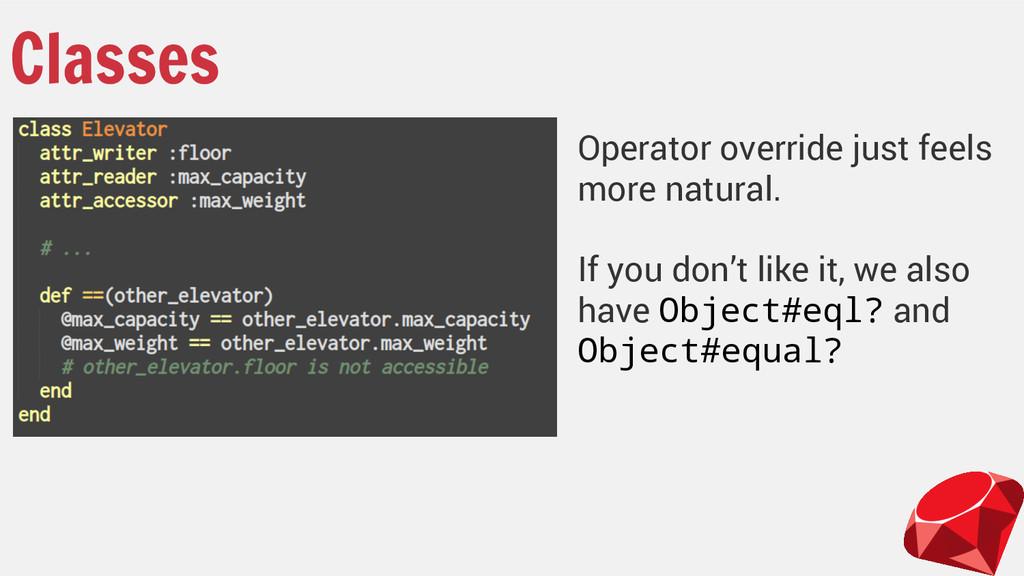 Classes Operator override just feels more natur...