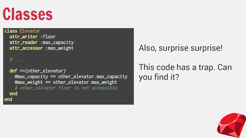Classes Also, surprise surprise! This code has ...