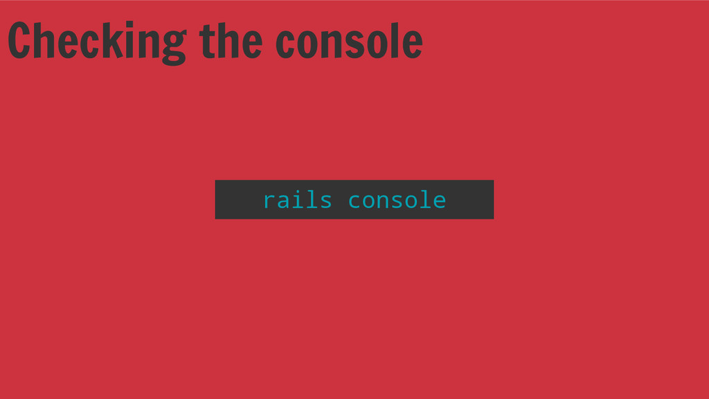 Checking the console rails console