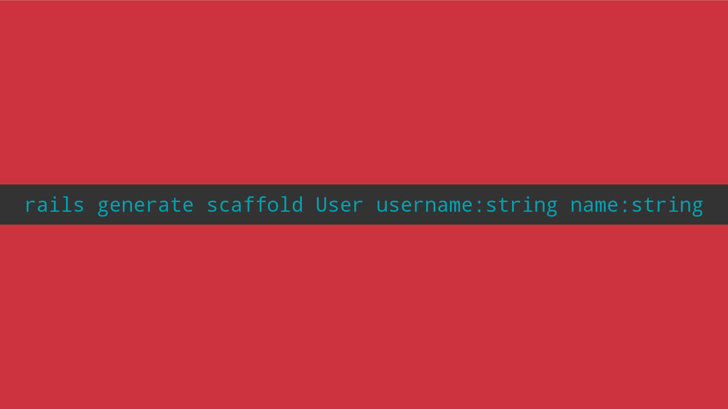 rails generate scaffold User username:string na...