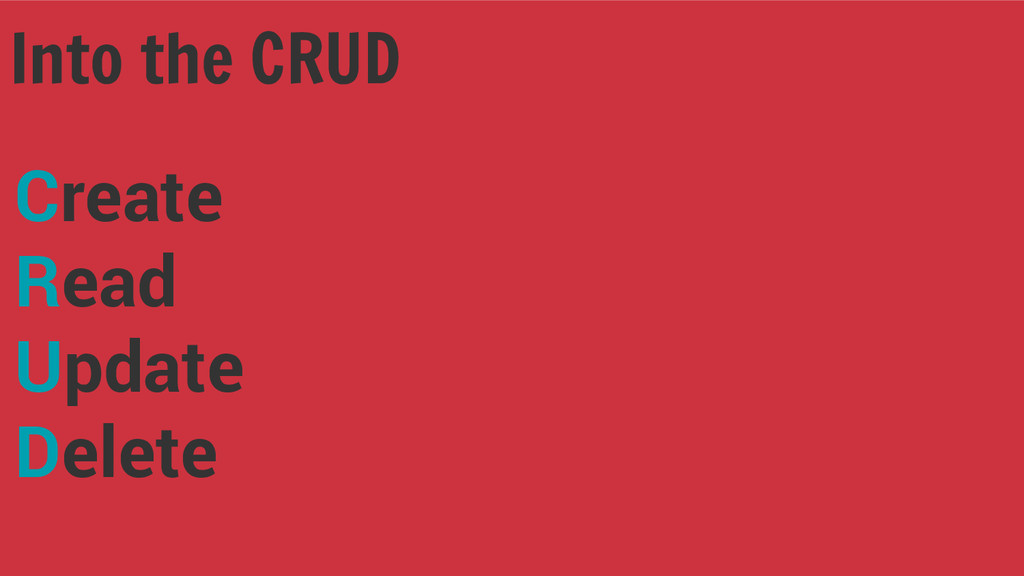 Into the CRUD Create Read Update Delete