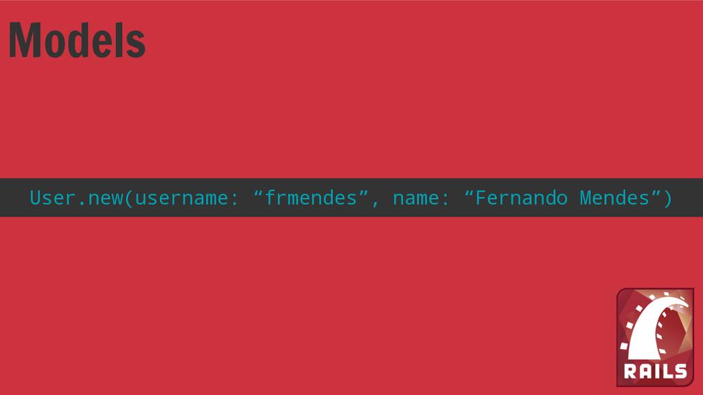 """Models User.new(username: """"frmendes"""", name: """"Fe..."""