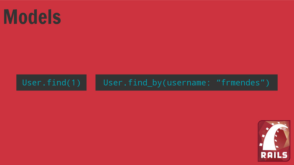 """User.find(1) User.find_by(username: """"frmendes"""")..."""