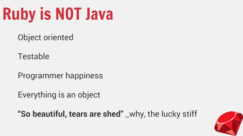Ruby is NOT Java Object oriented Testable Progr...