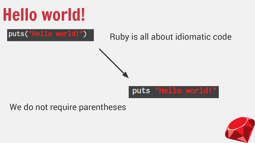 Hello world! Ruby is all about idiomatic code W...