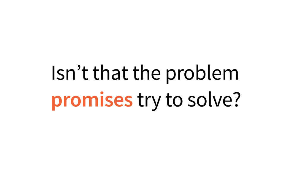 Isn't that the problem promises try to solve?