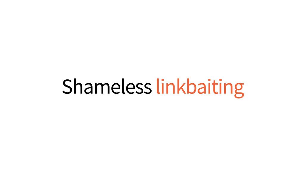 Shameless linkbaiting