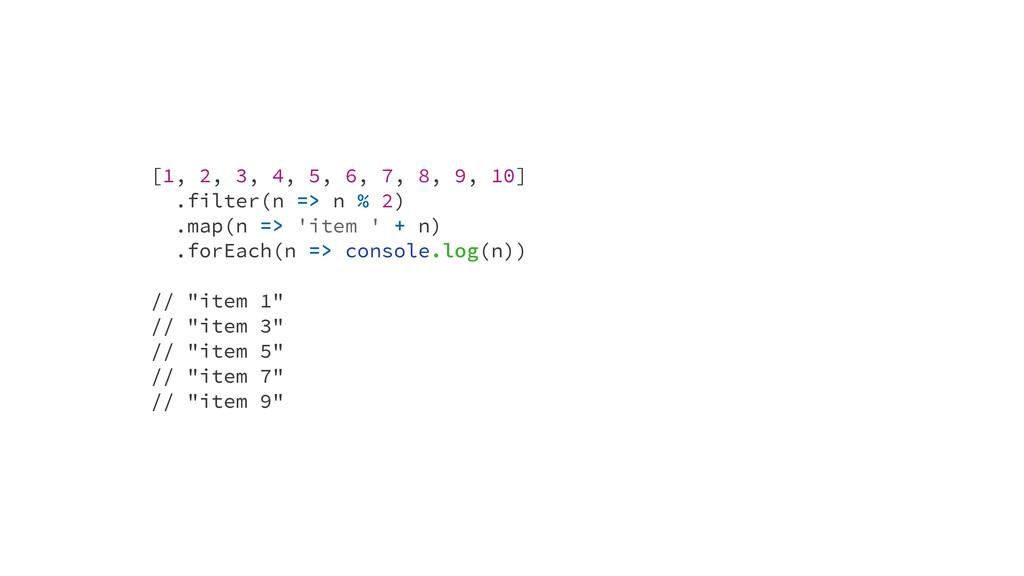 [1, 2, 3, 4, 5, 6, 7, 8, 9, 10] .filter(n => n ...