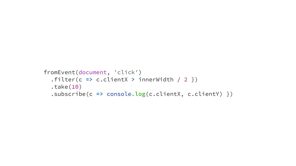 fromEvent(document, 'click') .filter(c => c.cli...