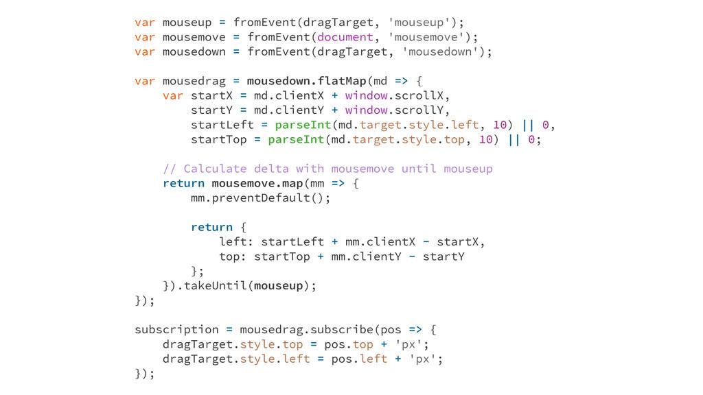 var mouseup = fromEvent(dragTarget, 'mouseup');...