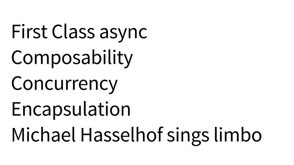 First Class async Composability Concurrency Enc...
