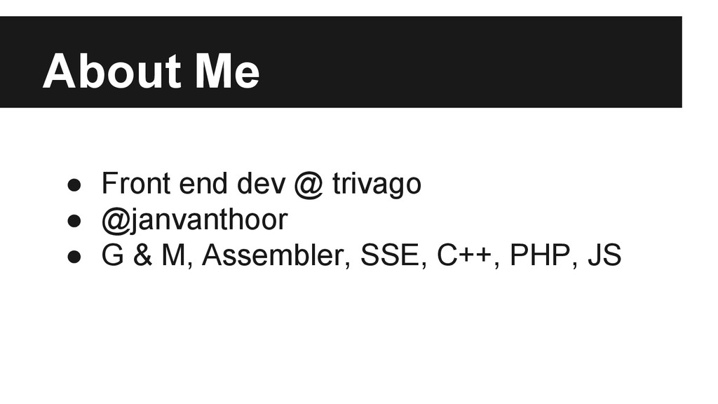 About Me ● Front end dev @ trivago ● @janvantho...