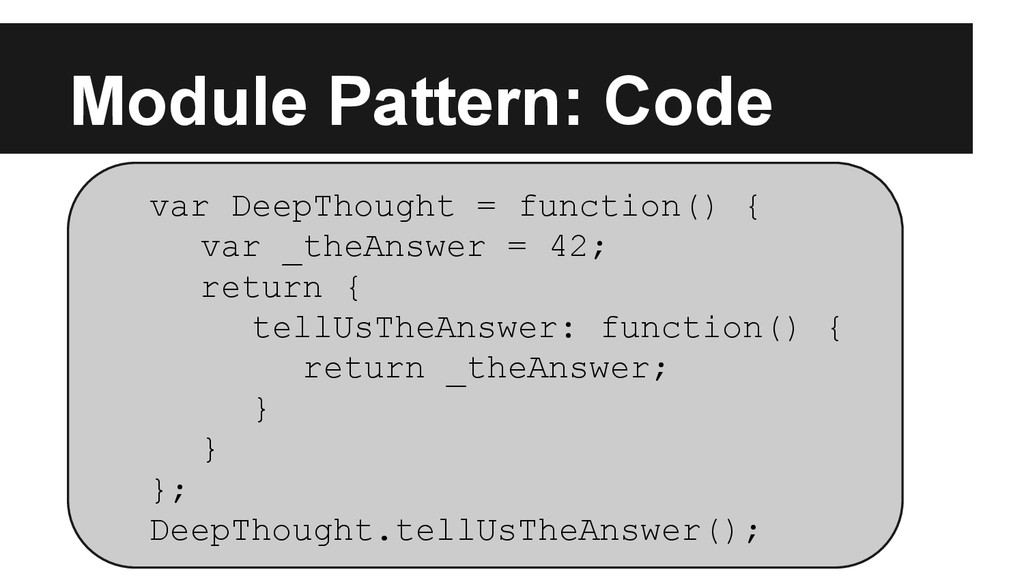 Module Pattern: Code var DeepThought = function...