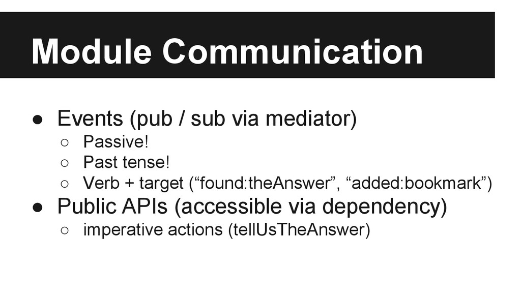 Module Communication ● Events (pub / sub via me...