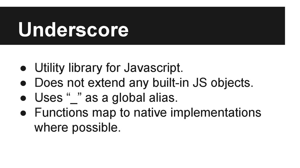 Underscore ● Utility library for Javascript. ● ...