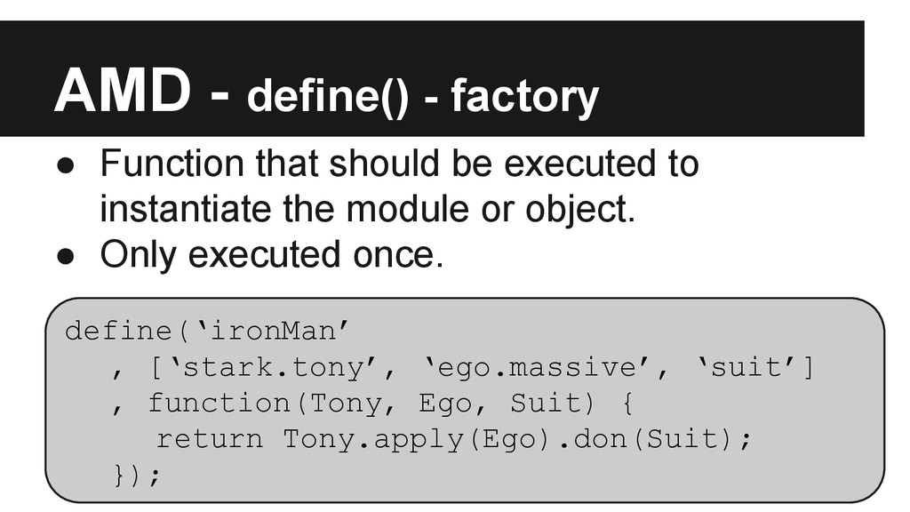 AMD - define() - factory ● Function that should...