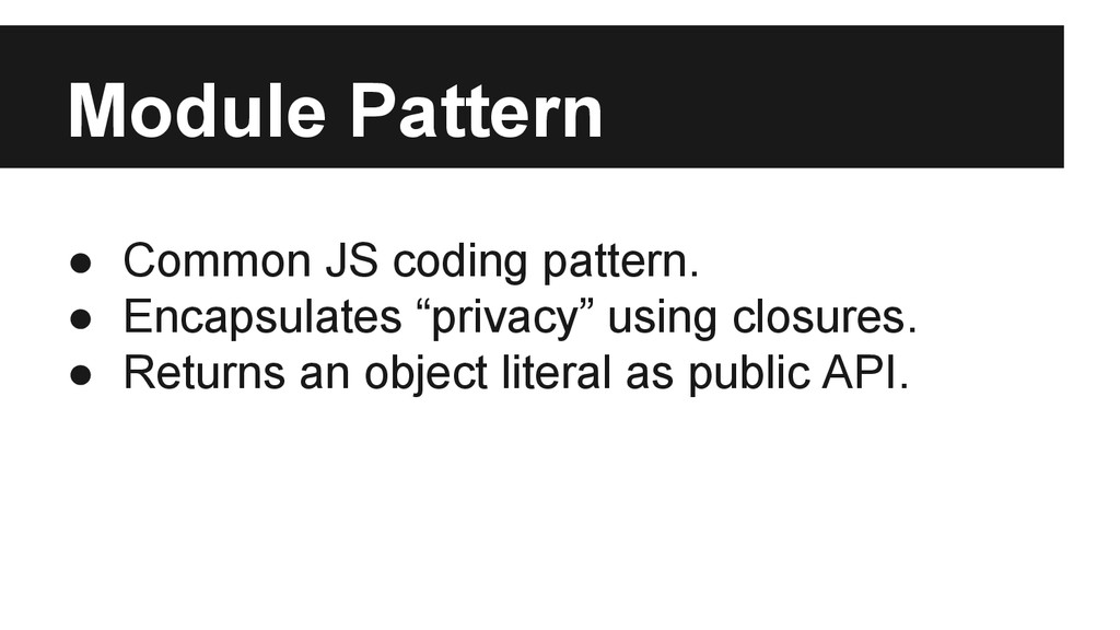 Module Pattern ● Common JS coding pattern. ● En...