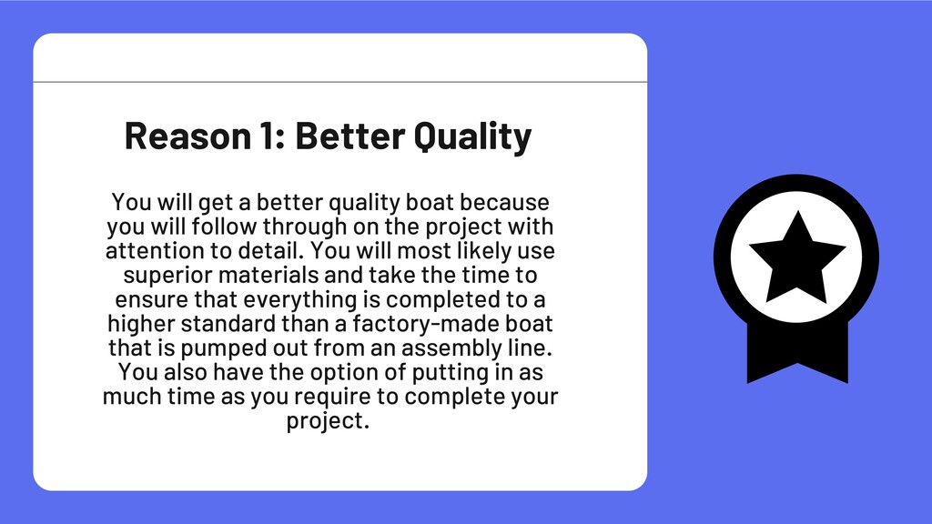 You will get a better quality boat because you ...