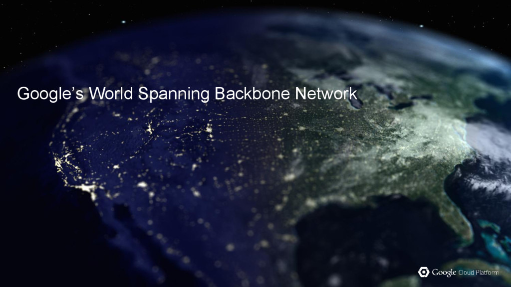 Google's World Spanning Backbone Network