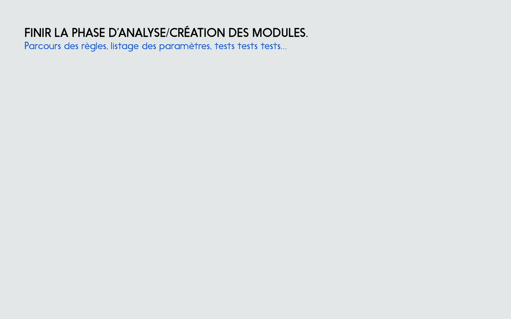 finir la phase d'analyse/création des modules. ...