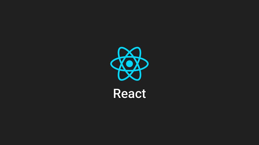 React