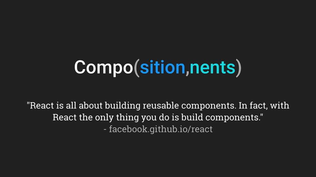 """Compo(sition,nents) """"React is all about buildin..."""