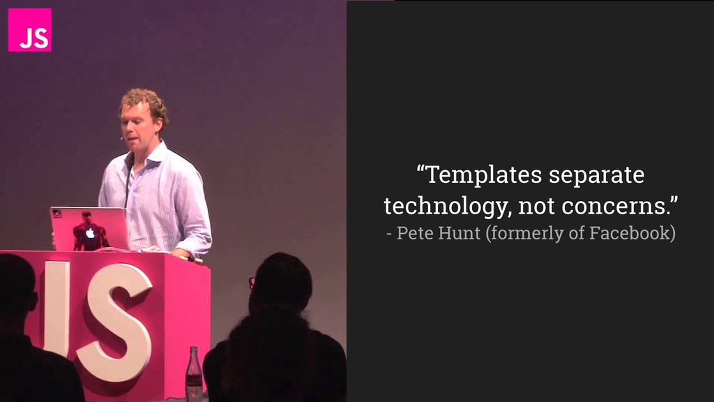 """""""Templates separate technology, not concerns."""" ..."""