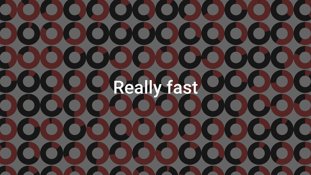 Really fast