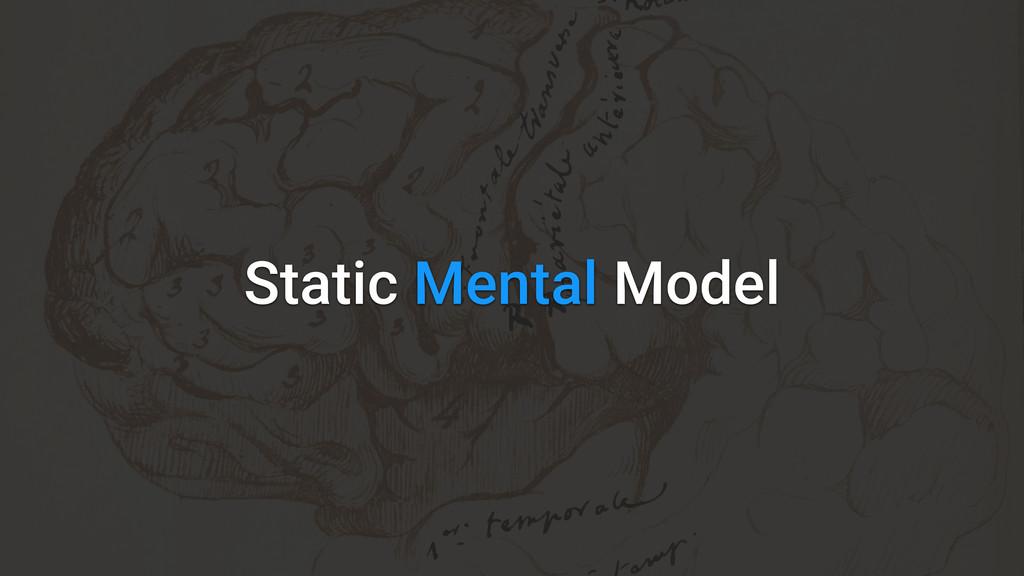 Static Mental Model
