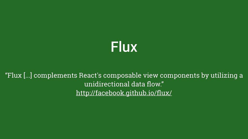 """Flux """"Flux [...] complements React's composable..."""