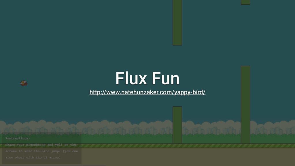 Flux Fun http://www.natehunzaker.com/yappy-bird/