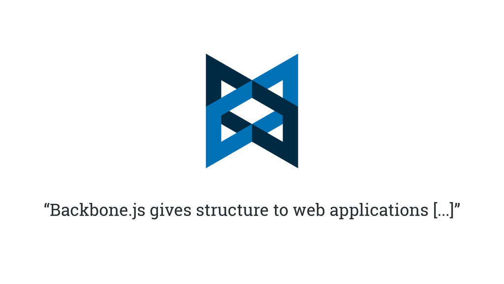 """""""Backbone.js gives structure to web application..."""