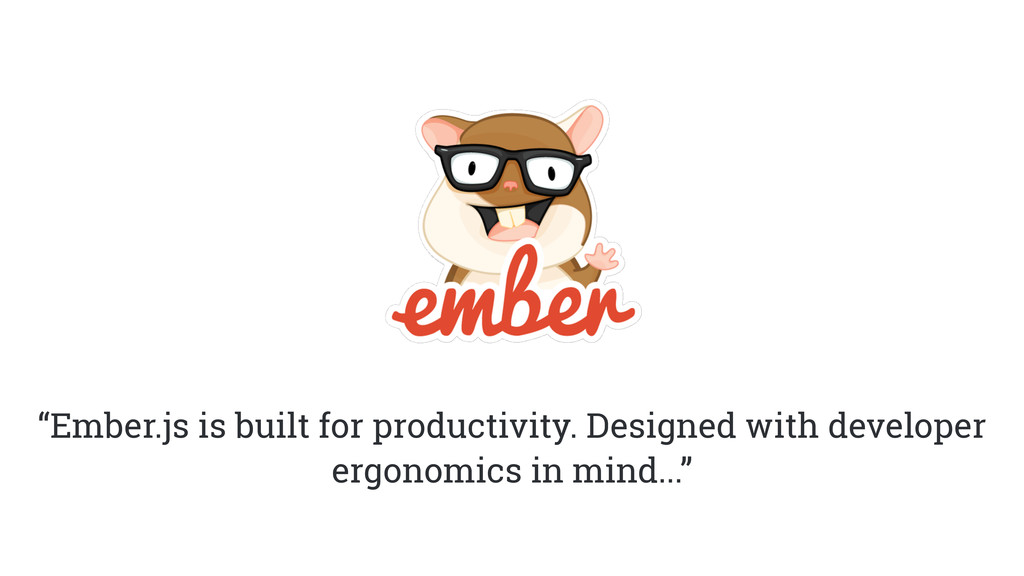 """""""Ember.js is built for productivity. Designed w..."""