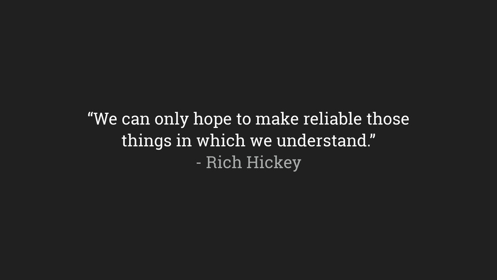 """""""We can only hope to make reliable those things..."""