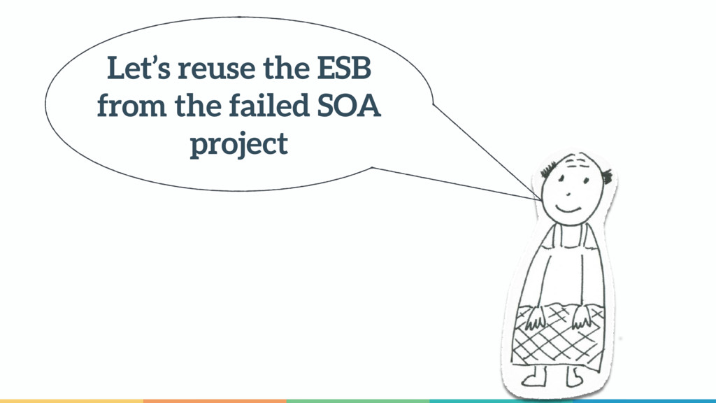 Let's reuse the ESB from the failed SOA project