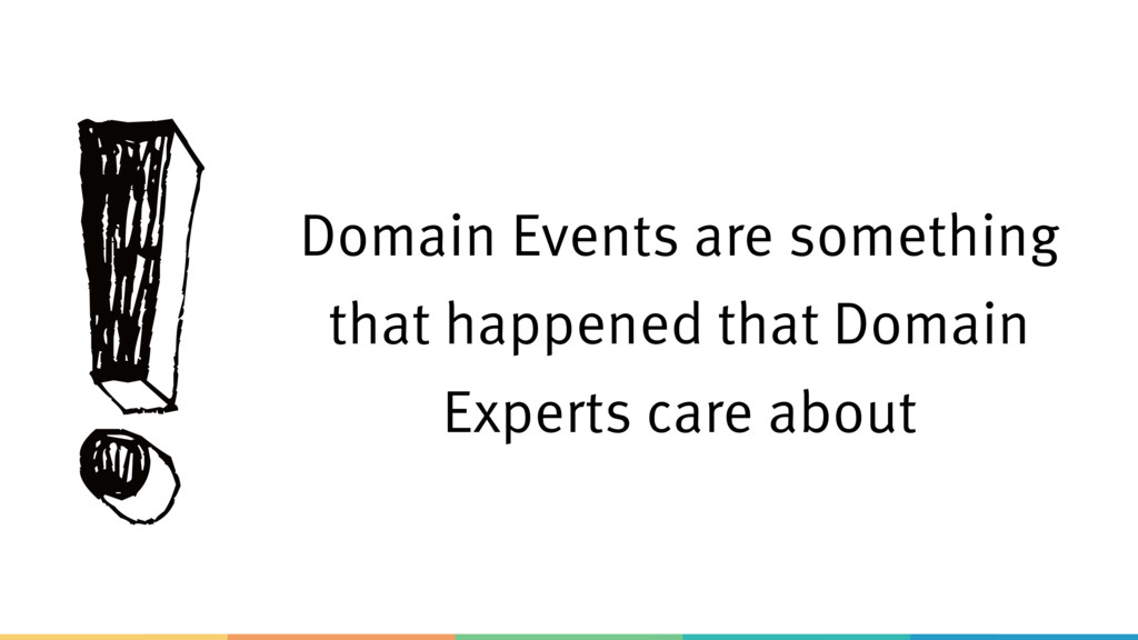 !Domain Events are something that happened that...