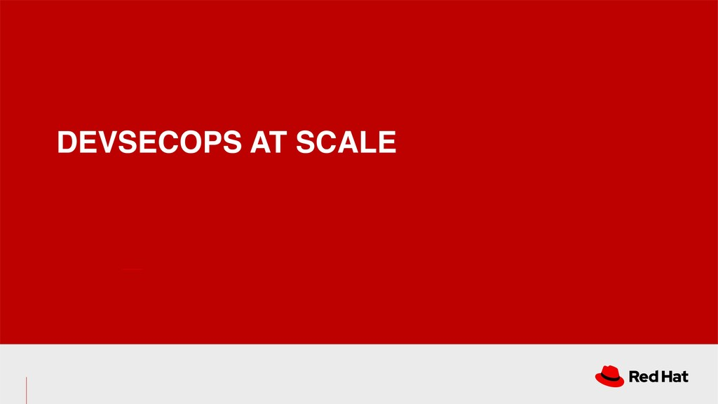 DEVSECOPS AT SCALE
