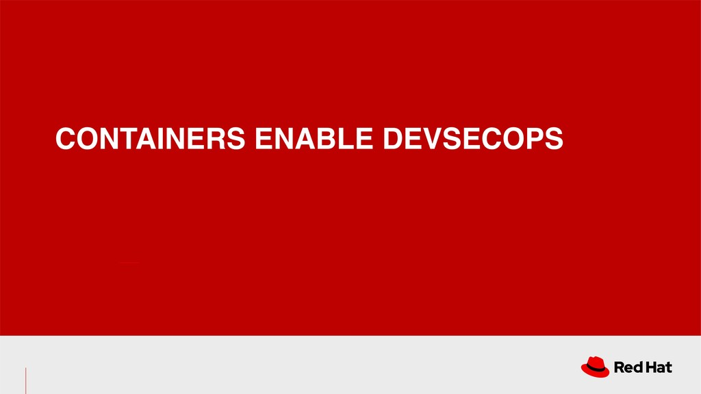 CONTAINERS ENABLE DEVSECOPS
