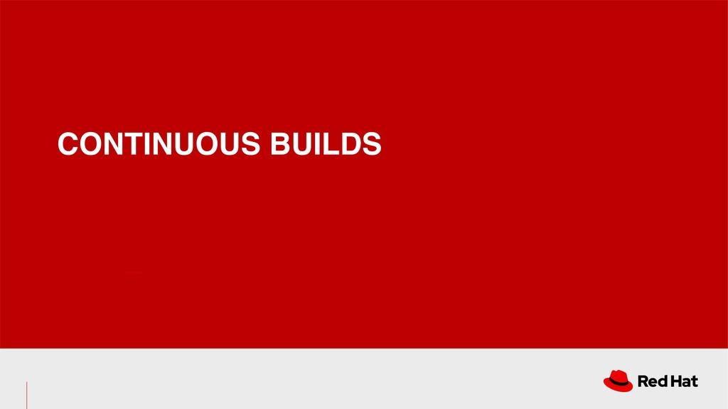CONTINUOUS BUILDS