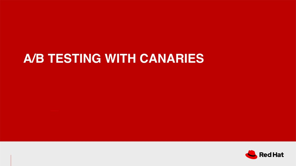 A/B TESTING WITH CANARIES